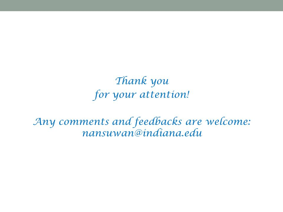 Thank you for your attention! Any comments and feedbacks are welcome: nansuwan@indiana.edu