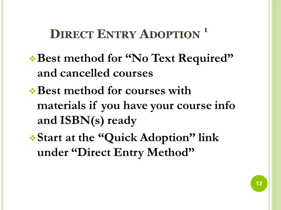 D IRECT E NTRY A DOPTION 1  Best method for No Text Required and cancelled courses  Best method for courses with materials if you have your course info and ISBN(s) ready  Start at the Quick Adoption link under Direct Entry Method 12