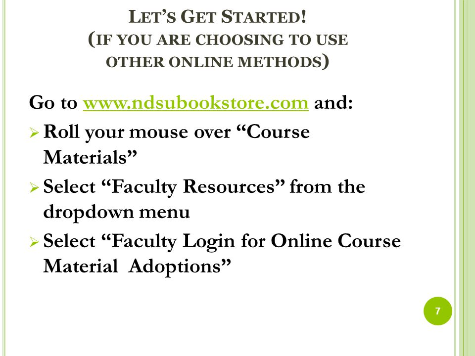 L ET ' S G ET S TARTED ! ( IF YOU ARE CHOOSING TO USE OTHER ONLINE METHODS ) Go to www.ndsubookstore.com and:www.ndsubookstore.com  Roll your mouse o
