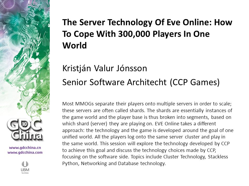 EVE's foundation is the database Efficient management of data in an un-sharded MMOG is crucial All game-related data is stored in a single database Provides final synchronization of game logic EVE database is currently at 1.3 terabytes Database transactions are usually around 1500 per second, reaching 2000 per second at peak hours 'Items' table receives over 9 million insertions in a day (not counting update and select statements)