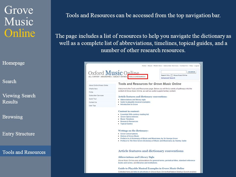 Grove Music Online Homepage Search Viewing Search Results Browsing Entry Structure Tools and Resources Tools and Resources can be accessed from the top navigation bar.