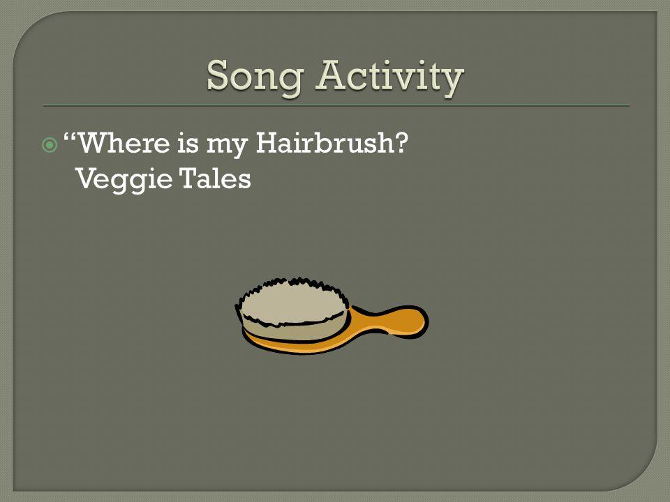  Where is my Hairbrush? Veggie Tales
