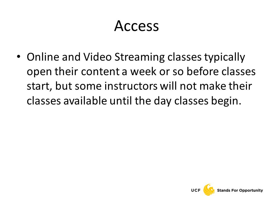 Access Online and Video Streaming classes typically open their content a week or so before classes start, but some instructors will not make their classes available until the day classes begin.