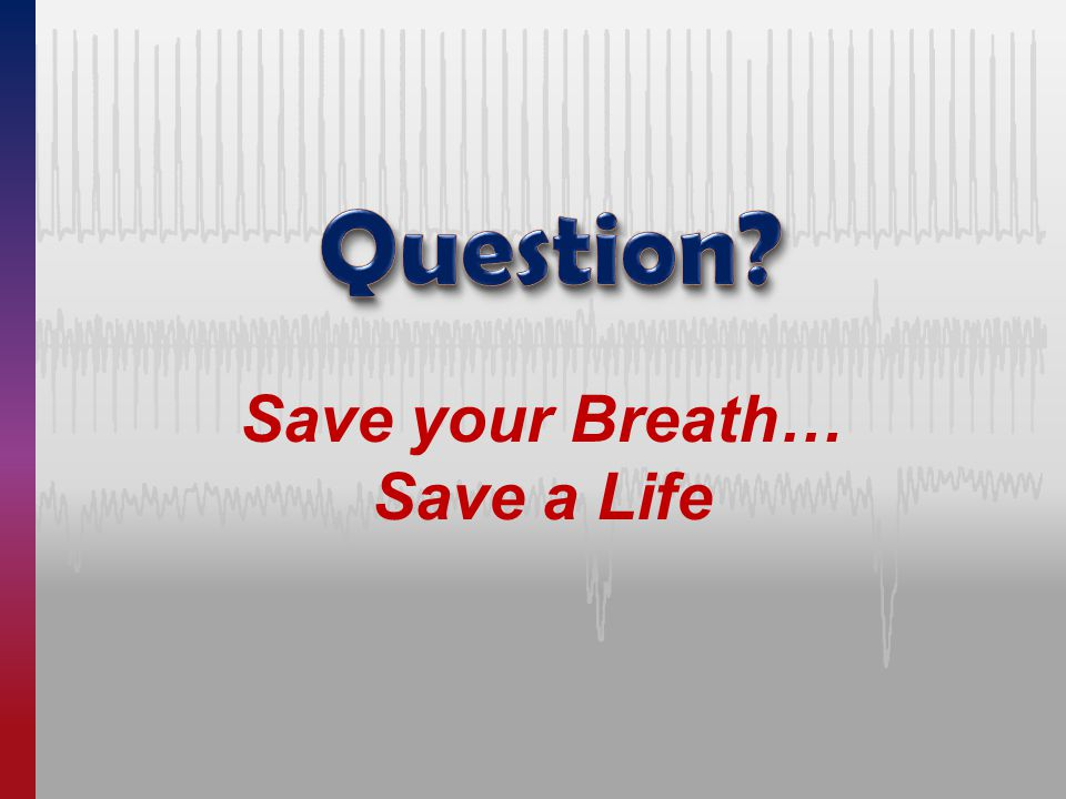 Save your Breath… Save a Life
