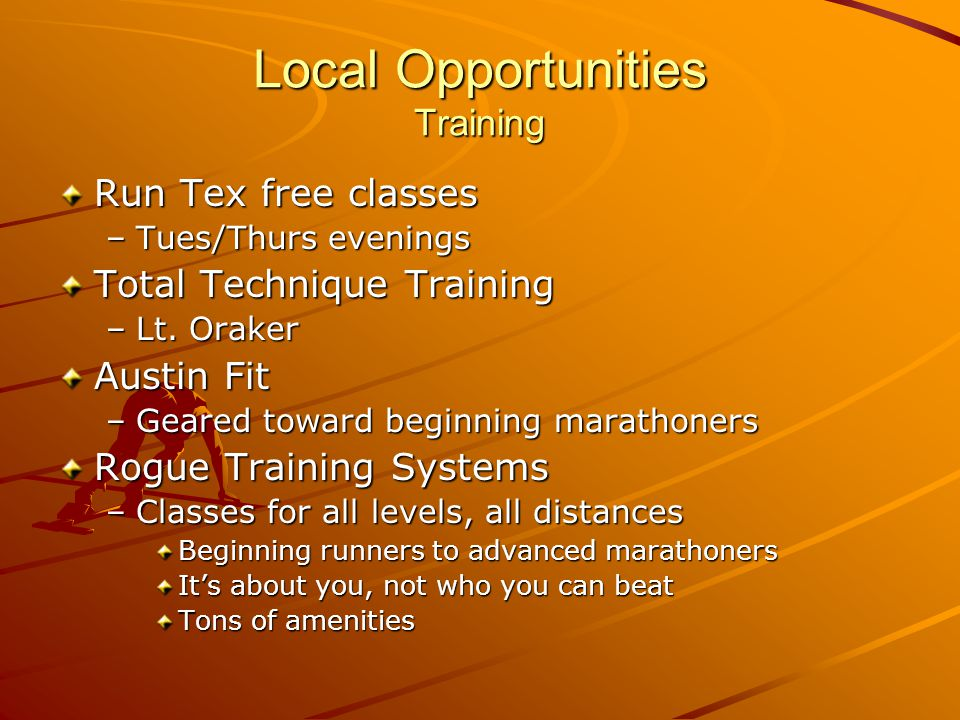 Local Opportunities Training Run Tex free classes –Tues/Thurs evenings Total Technique Training –Lt.