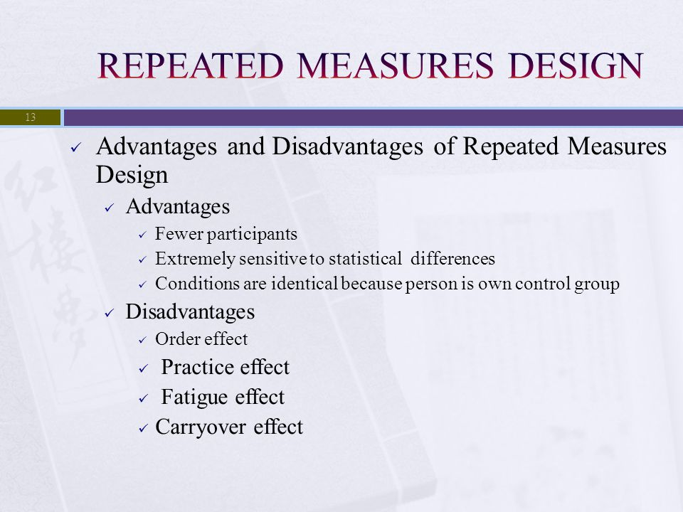 Advantages and Disadvantages of Repeated Measures Design Advantages Fewer participants Extremely sensitive to statistical differences Conditions are i