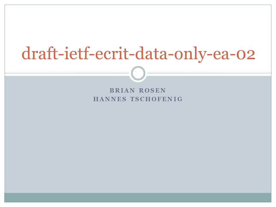 BRIAN ROSEN HANNES TSCHOFENIG draft-ietf-ecrit-data-only-ea-02