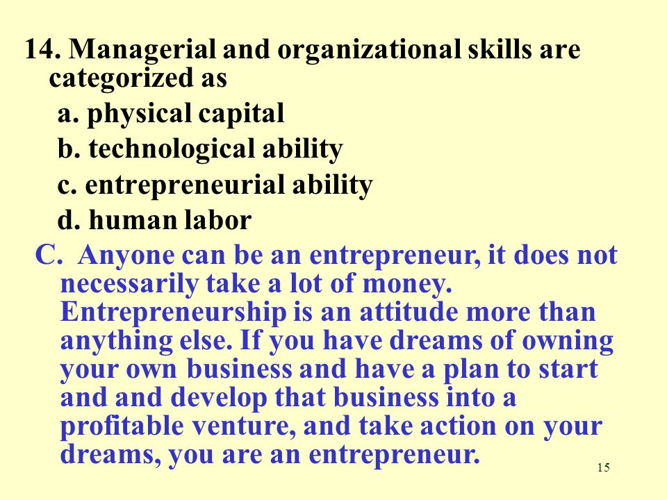 15 14.Managerial and organizational skills are categorized as a.