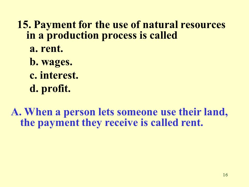16 15.Payment for the use of natural resources in a production process is called a.