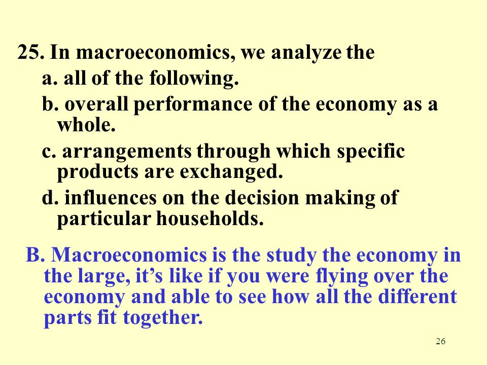 26 25.In macroeconomics, we analyze the a. all of the following.