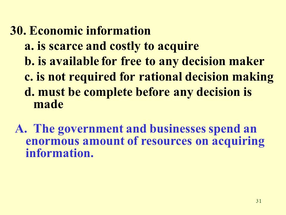 31 30.Economic information a. is scarce and costly to acquire b.