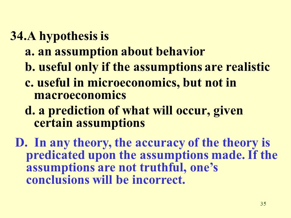 35 34.A hypothesis is a.an assumption about behavior b.