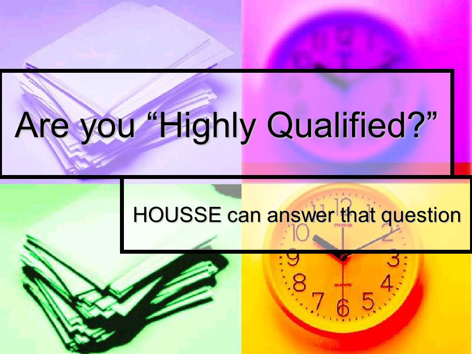 """Are you """"Highly Qualified?"""" HOUSSE can answer that question"""