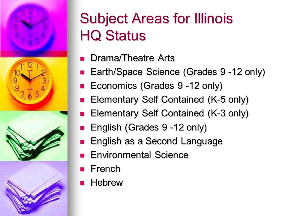 Subject Areas for Illinois HQ Status Drama/Theatre Arts Drama/Theatre Arts Earth/Space Science (Grades 9 -12 only) Earth/Space Science (Grades 9 -12 o
