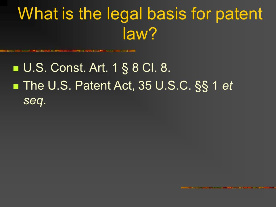 What is the legal basis for patent law. U.S. Const.