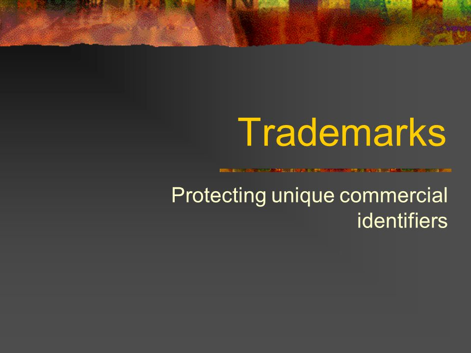 Trademarks Protecting unique commercial identifiers