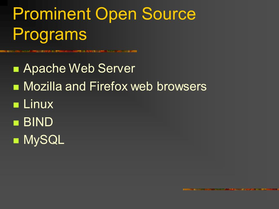Prominent Open Source Programs Apache Web Server Mozilla and Firefox web browsers Linux BIND MySQL