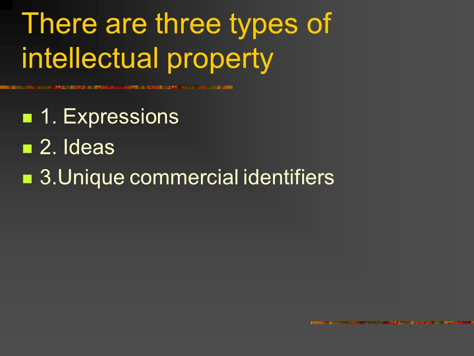 There are three types of intellectual property 1. Expressions 2.