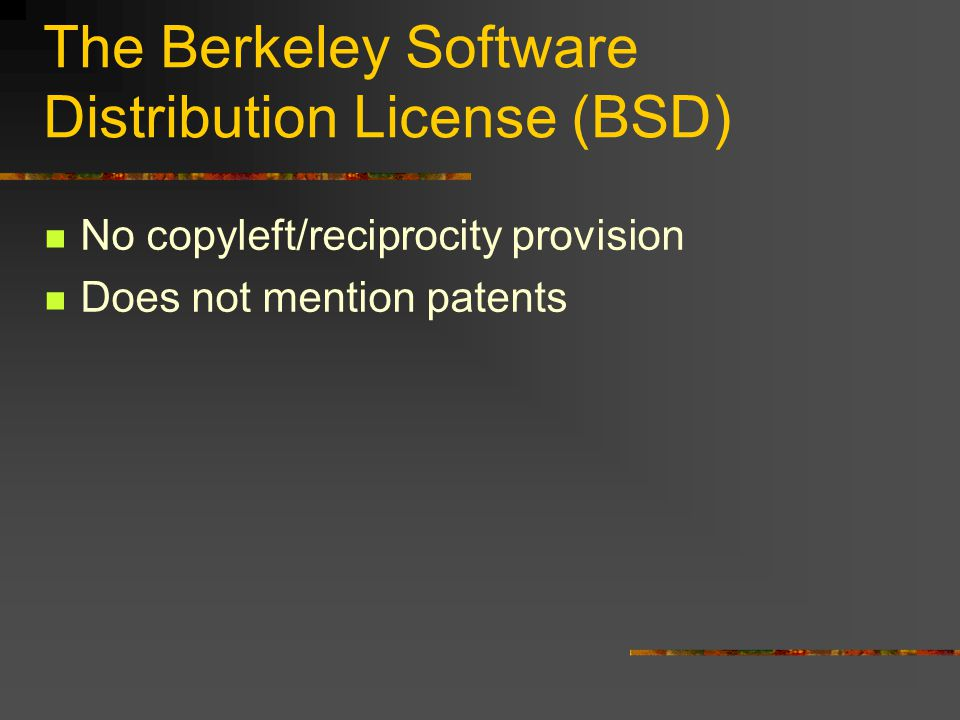 The Berkeley Software Distribution License (BSD) No copyleft/reciprocity provision Does not mention patents