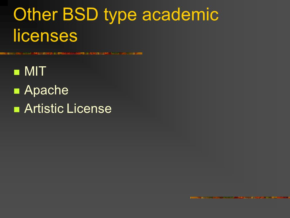 Other BSD type academic licenses MIT Apache Artistic License