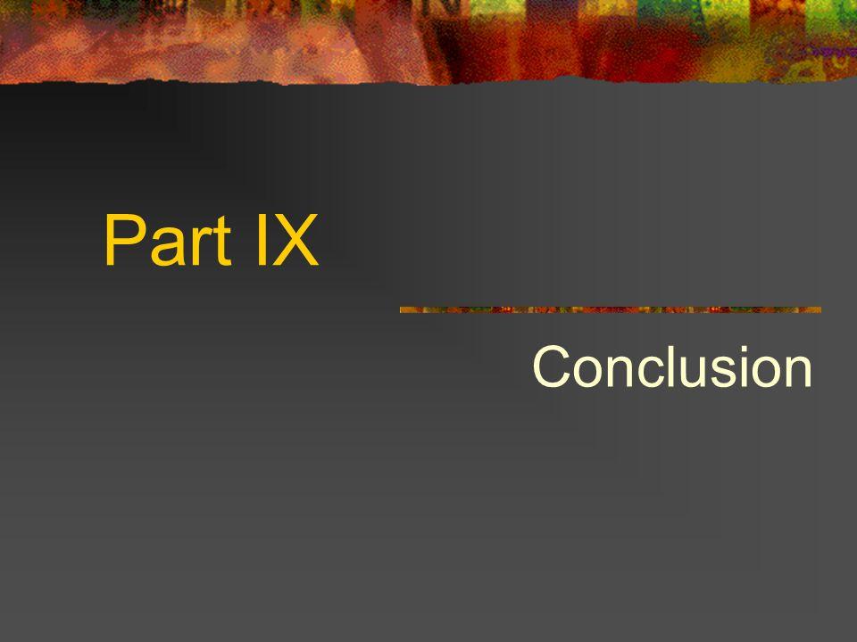 Part IX Conclusion
