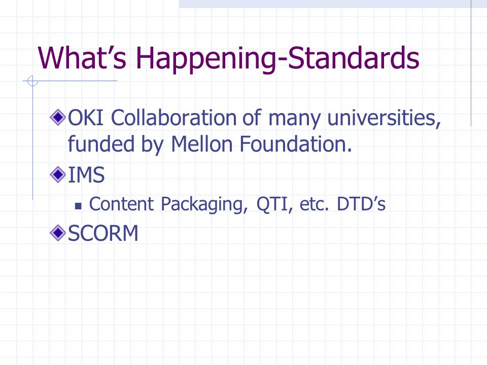 What's Needed Standards – OKI, IMS Organization for tech support & distribution A Merlot++ for infrastructure tools .