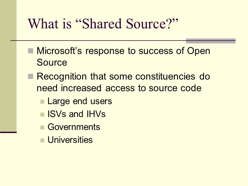 What is Shared Source Microsoft's response to success of Open Source Recognition that some constituencies do need increased access to source code Large end users ISVs and IHVs Governments Universities