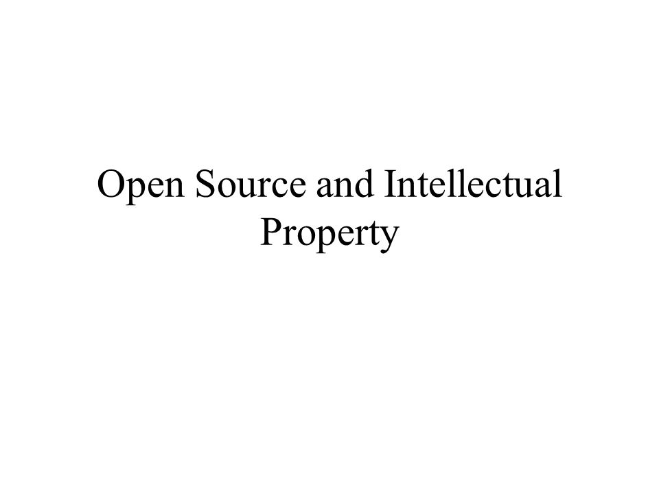 Open Source and Intellectual Property