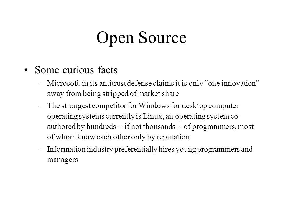 """Open Source Some curious facts –Microsoft, in its antitrust defense claims it is only """"one innovation"""" away from being stripped of market share –The s"""