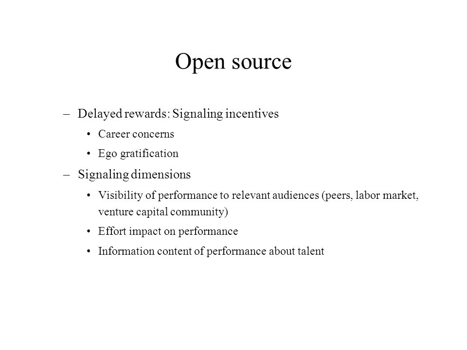 Open source Open Source versus Commercial Incentives –Commercial Proprietary control of code allows it to generate income, which can be used to compensate programmers.
