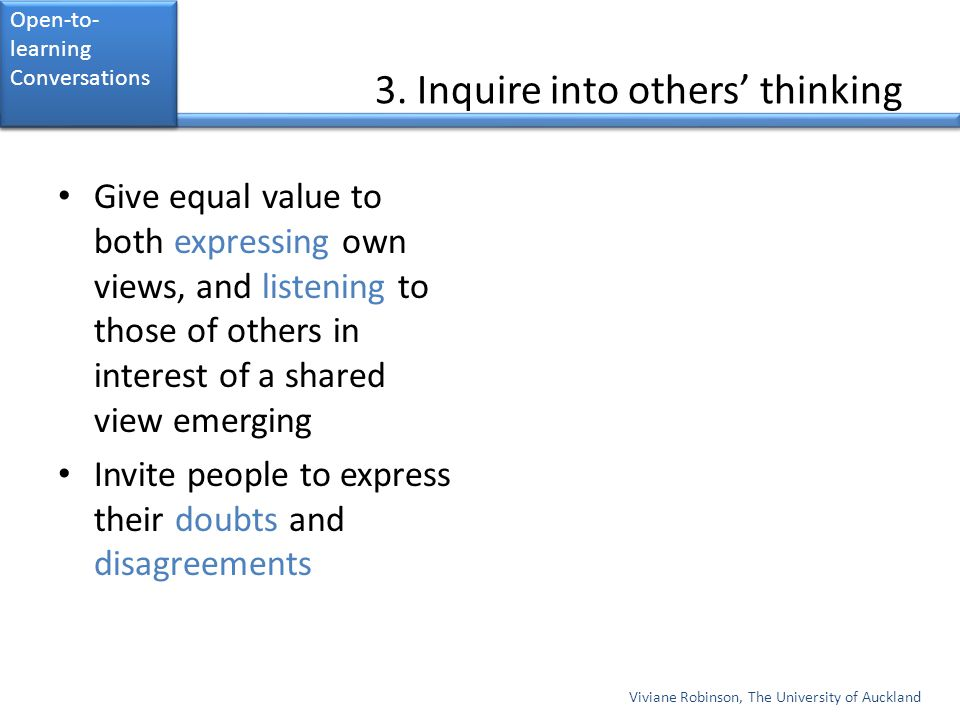 3. Inquire into others' thinking Give equal value to both expressing own views, and listening to those of others in interest of a shared view emerging