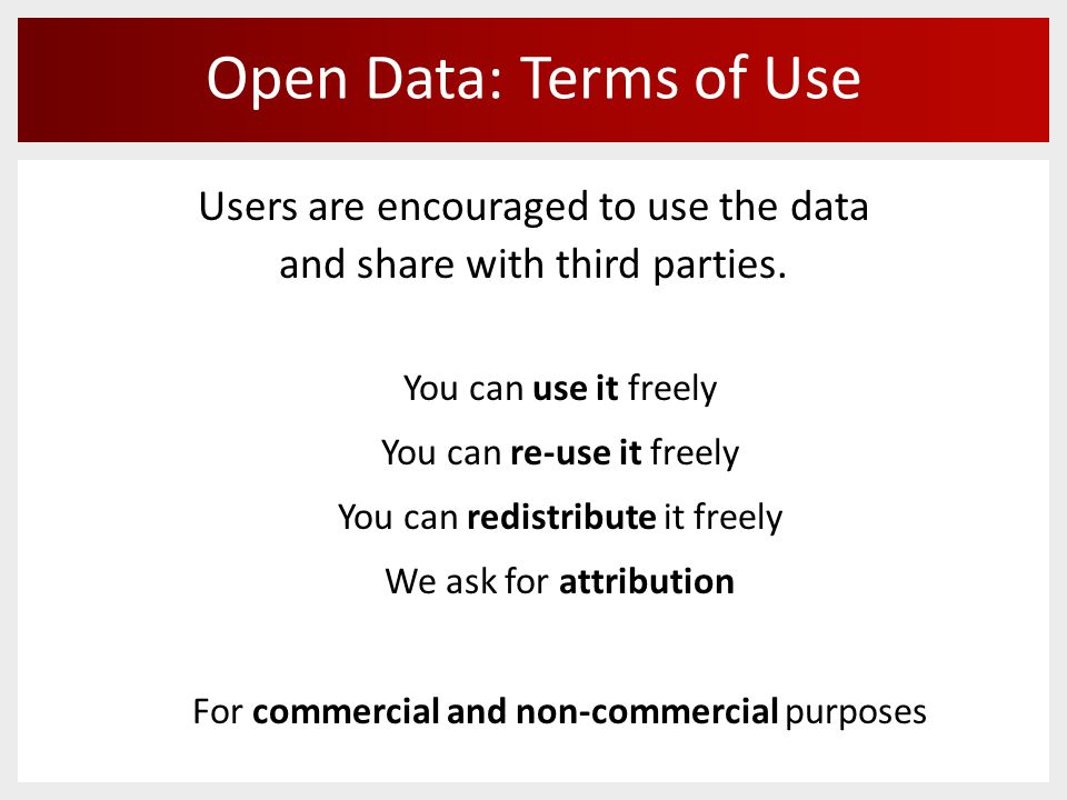 It's data that's technically open You can search for it and find it easily online It's available in an editable electronic format or an API Open Data: Technically Open  xls, json, txt, csv, xml, html, doc, API, odt, ods etc.