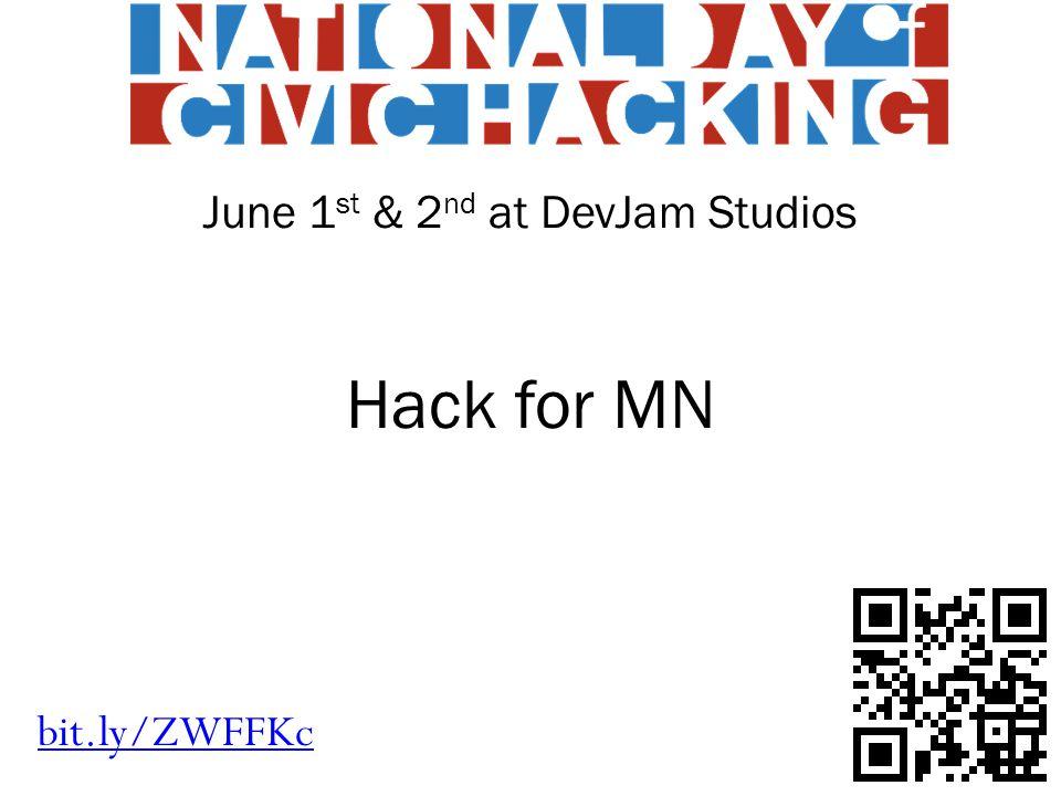 Hack for MN bit.ly/ZWFFKc June 1 st & 2 nd at DevJam Studios
