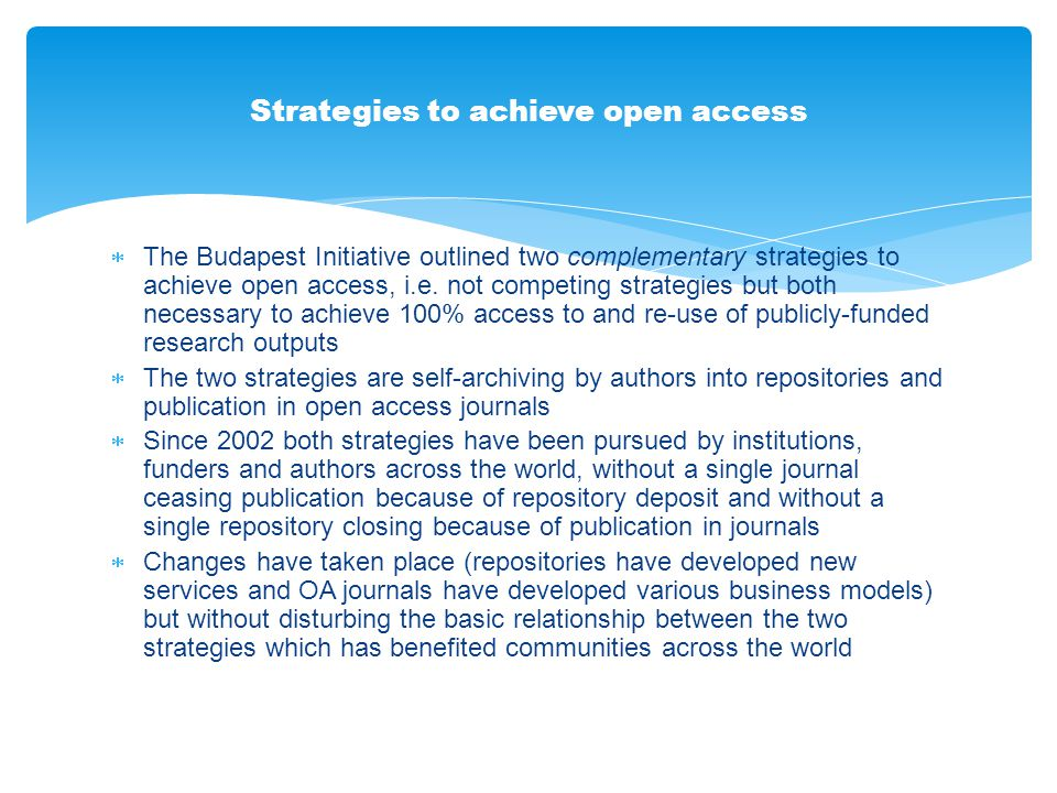  The Budapest Initiative outlined two complementary strategies to achieve open access, i.e. not competing strategies but both necessary to achieve 10