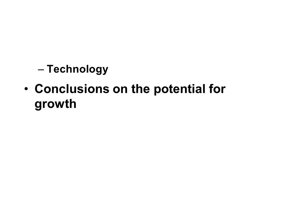 –Technology Conclusions on the potential for growth