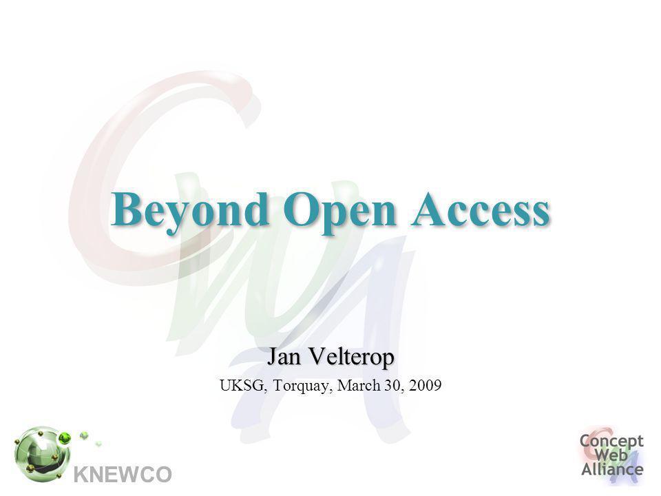 KNEWCO Beyond Open Access Jan Velterop UKSG, Torquay, March 30, 2009
