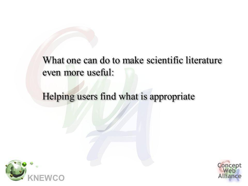 KNEWCO What one can do to make scientific literature even more useful: Helping users find what is appropriate What one can do to make scientific literature even more useful: Helping users find what is appropriate