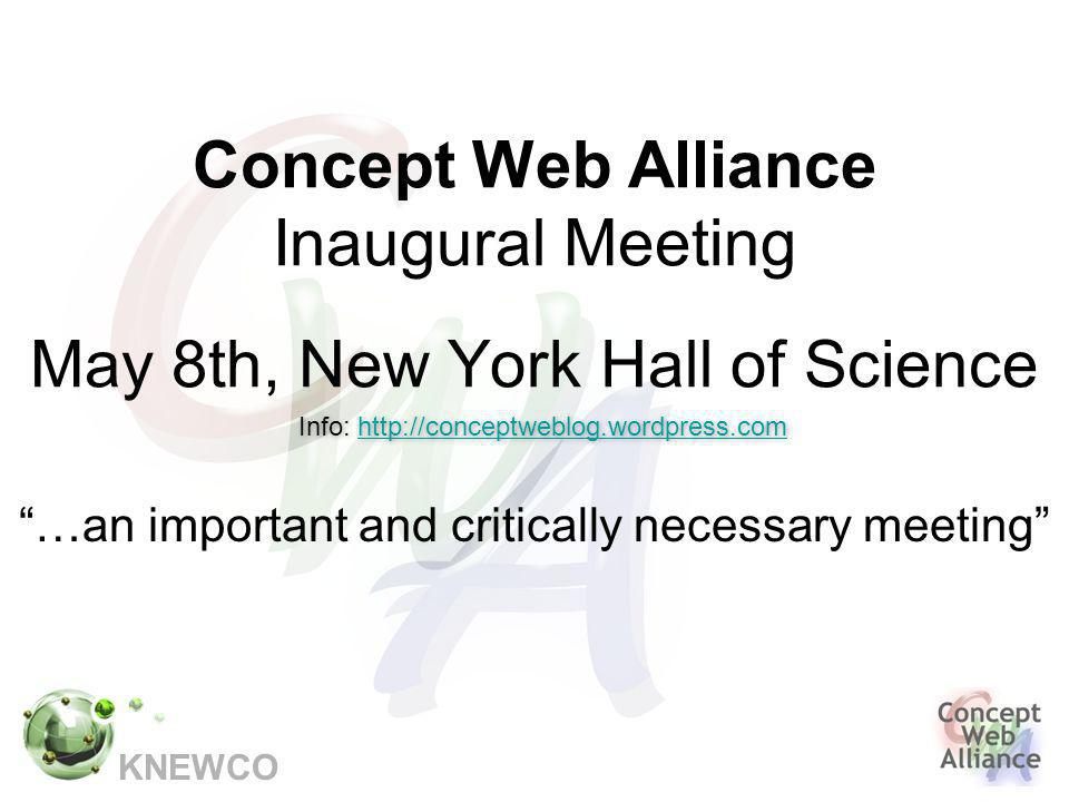 KNEWCO Concept Web Alliance Inaugural Meeting May 8th, New York Hall of Science …an important and critically necessary meeting Info: http://conceptweblog.wordpress.comhttp://conceptweblog.wordpress.com Info: http://conceptweblog.wordpress.comhttp://conceptweblog.wordpress.com