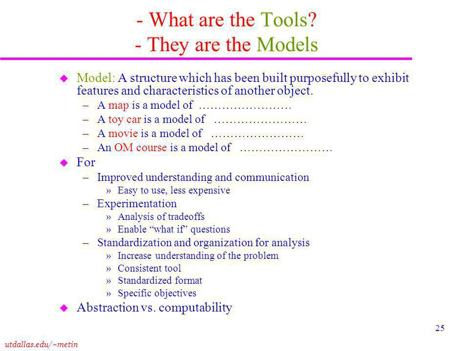 utdallas.edu/~metin 25 - What are the Tools.