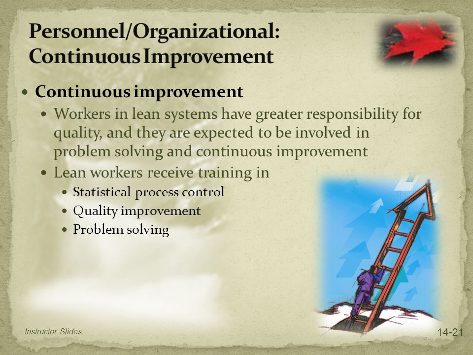 Continuous improvement Workers in lean systems have greater responsibility for quality, and they are expected to be involved in problem solving and co