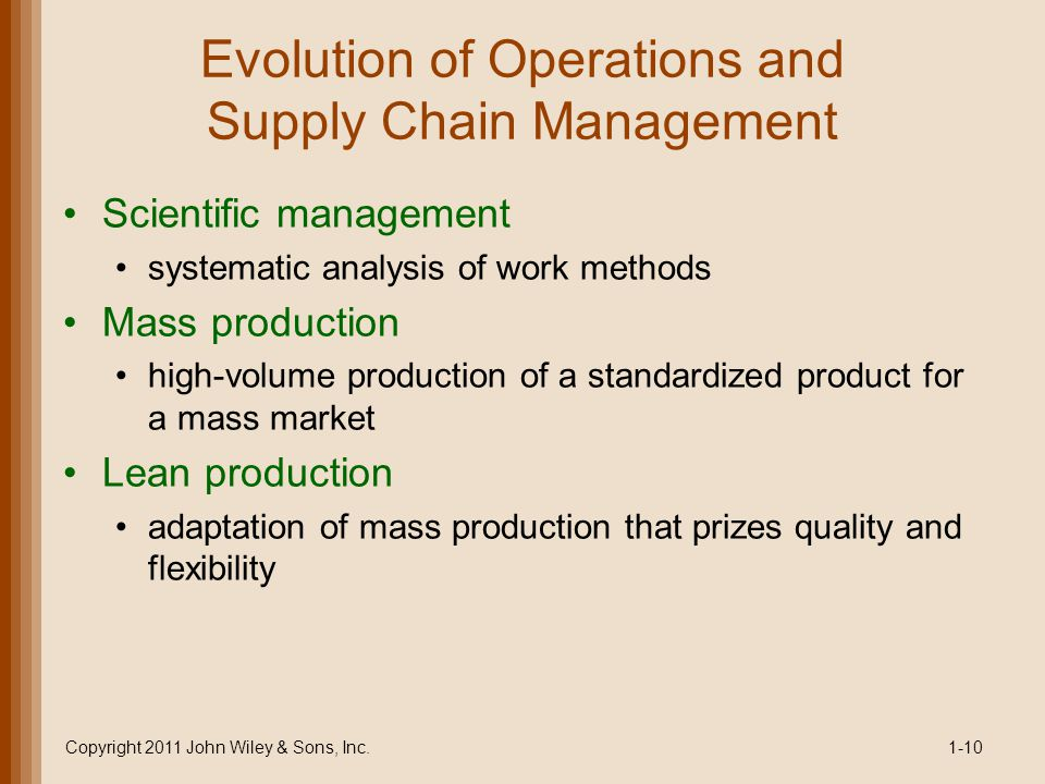 Evolution of Operations and Supply Chain Management Scientific management systematic analysis of work methods Mass production high-volume production o