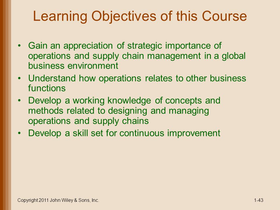 Learning Objectives of this Course Gain an appreciation of strategic importance of operations and supply chain management in a global business environ