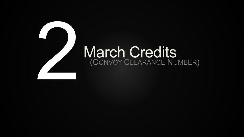 2 March Credits (C ONVOY C LEARANCE N UMBER )