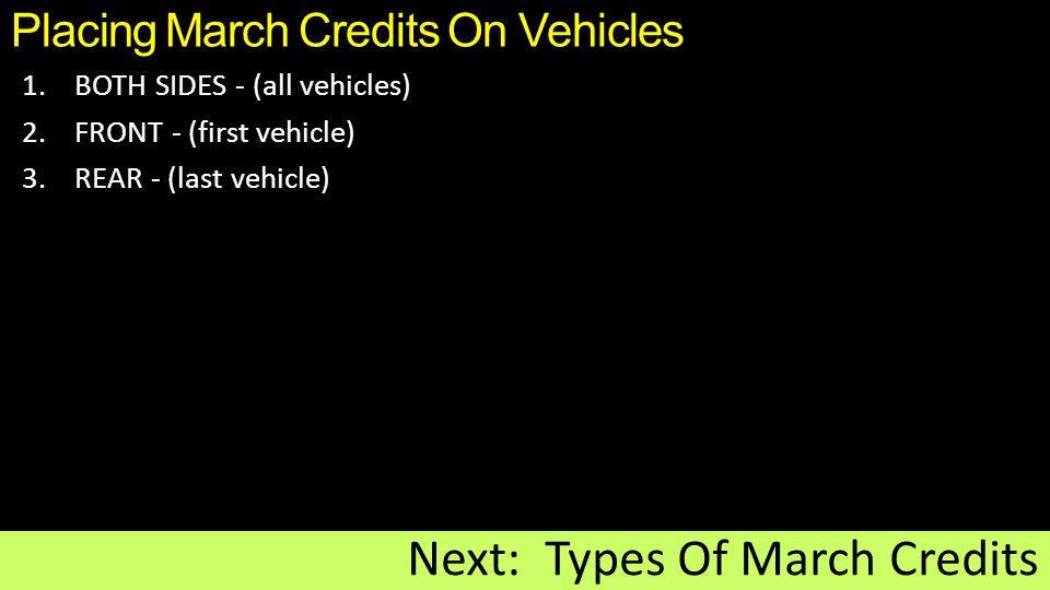 Placing March Credits On Vehicles 1.BOTH SIDES - (all vehicles) 2.FRONT - (first vehicle) 3.REAR - (last vehicle) Next: Types Of March Credits