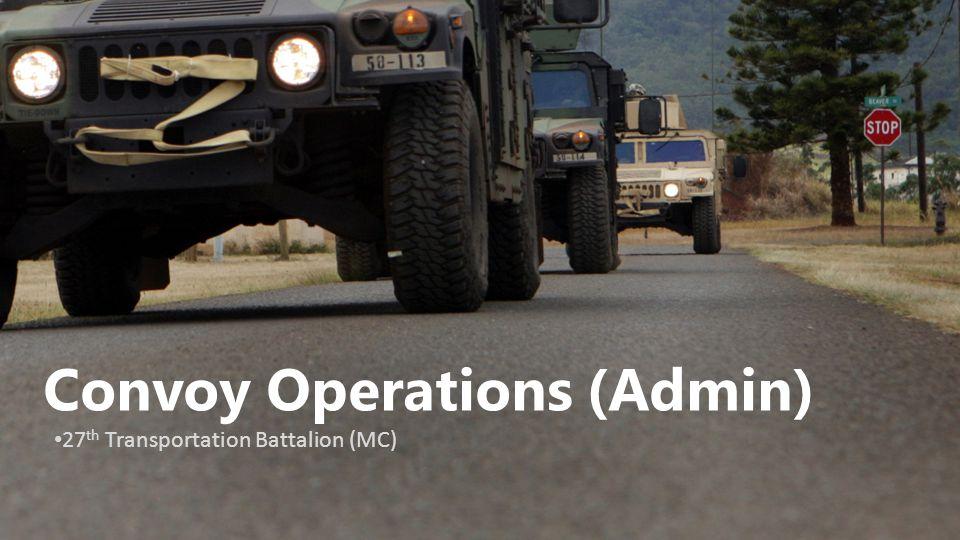 Convoy Operations (Admin) 27 th Transportation Battalion (MC)