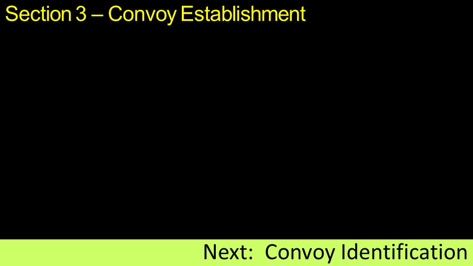 Section 3 – Convoy Establishment Next: Convoy Identification