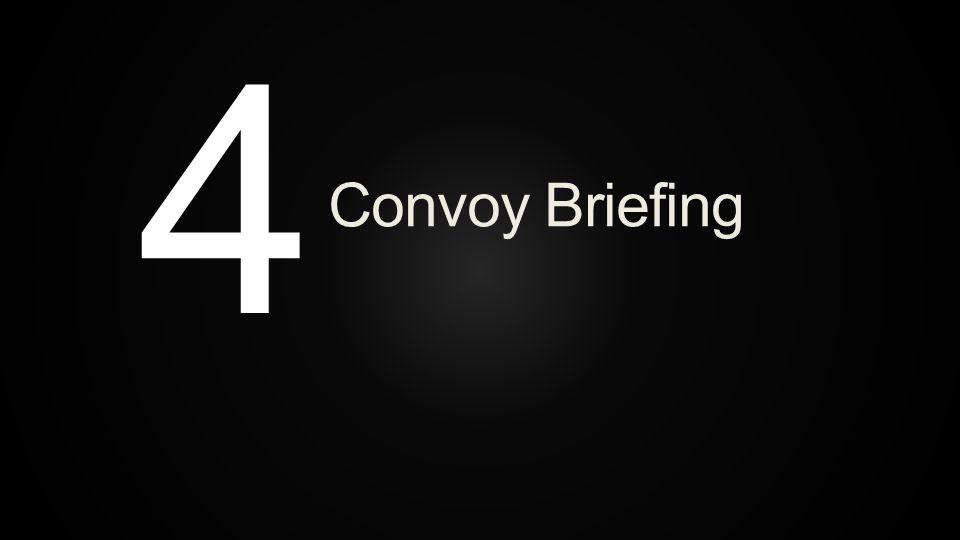 4 Convoy Briefing
