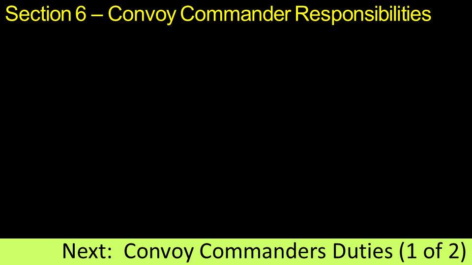 Section 6 – Convoy Commander Responsibilities Next: Convoy Commanders Duties (1 of 2)