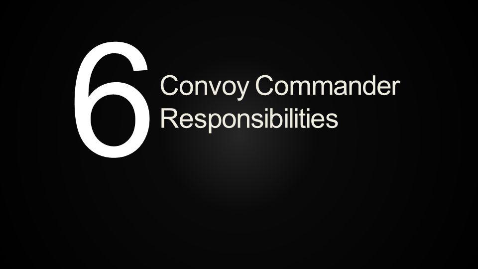 6 Convoy Commander Responsibilities