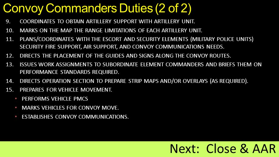 Convoy Commanders Duties (2 of 2) 9.COORDINATES TO OBTAIN ARTILLERY SUPPORT WITH ARTILLERY UNIT.